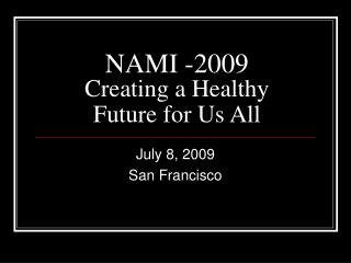 NAMI -2009 Creating a Healthy Future for Us All