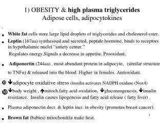 1) OBESITY &  high plasma triglycerides Adipose cells, adipocytokines