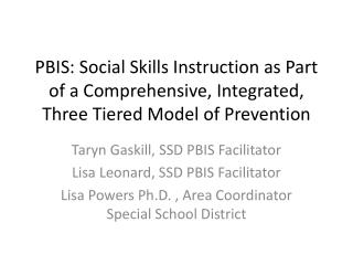 Taryn  Gaskill, SSD PBIS Facilitator Lisa Leonard, SSD PBIS Facilitator