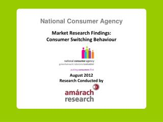 National Consumer Agency Market Research Findings: Consumer Switching Behaviour August  20 12