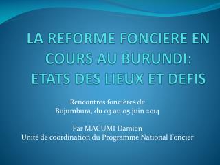 LA REFORME FONCIERE EN COURS AU BURUNDI:   ETATS DES LIEUX ET DEFIS