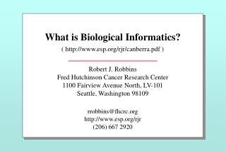 What is Biological Informatics? ( esp/rjr/canberra.pdf )