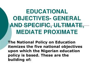 EDUCATIONAL OBJECTIVES- GENERAL AND SPECIFIC, ULTIMATE, MEDIATE PROXIMATE