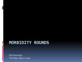 Morbidity Rounds