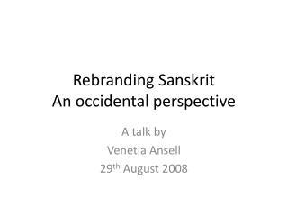 Rebranding Sanskrit An occidental perspective