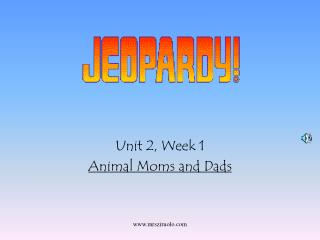 Unit 2, Week 1 Animal Moms and Dads