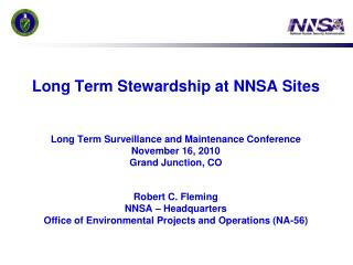 Long Term Stewardship at NNSA Sites    Long Term Surveillance and Maintenance Conference November 16, 2010 Grand Junctio