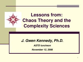 Lessons from:  Chaos Theory and the Complexity Sciences