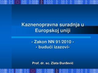 Kaznenopravna suradnja u Europskoj uniji - Zakon NN 91/2010 - - budući izazovi-