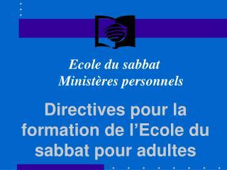 Directives pour la formation de l'Ecole du sabbat pour adultes