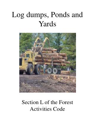 Log dumps, Ponds and Yards
