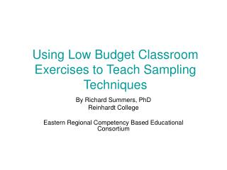 Using Low Budget Classroom Exercises to Teach Sampling Techniques
