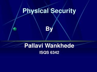 Physical Security By Pallavi Wankhede ISQS 6342