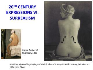 20 TH  CENTURY EXPRESSIONS VI: SURREALISM