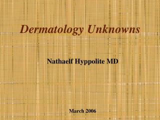 Dermatology Unknowns