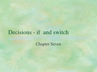 Decisions - if  and switch