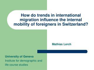Mathias Lerch University of Geneva Institute for demographic and  life course studies