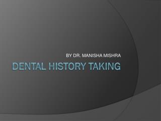 DENTAL HISTORY TAKING