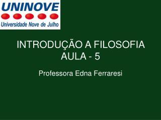 INTRODUÇÃO A FILOSOFIA AULA  -  5