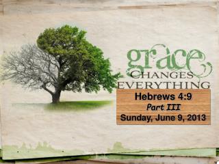 Hebrews 4:9 Part III Sunday, June 9, 2013