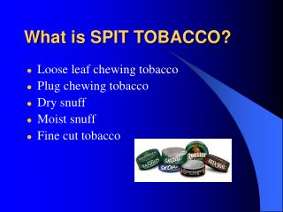 What is SPIT TOBACCO?