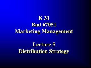K 31 Bad 67051 Marketing Management Lecture 5 Distribution Strategy