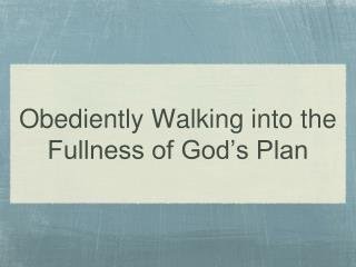 Obediently Walking into the Fullness of God's Plan