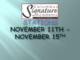 Stations  November 11th - November 15 th