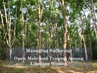 Managing Suffering:  Open Mole and Trauma Among Liberian Women