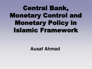 Central Bank, Monetary Control and Monetary Policy in Islamic Framework