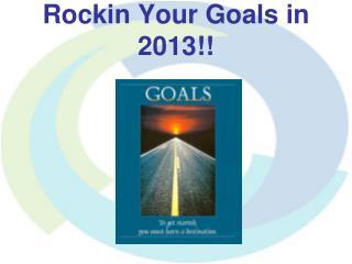 Rockin  Your Goals in 2013!!