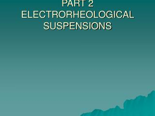 PART 2 ELECTRORHEOLOGICAL SUSPENSIONS
