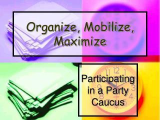 Organize, Mobilize, Maximize