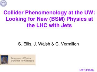 Collider Phenomenology at the UW: Looking for New (BSM) Physics at the LHC with Jets