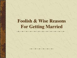 Foolish & Wise Reasons For Getting Married