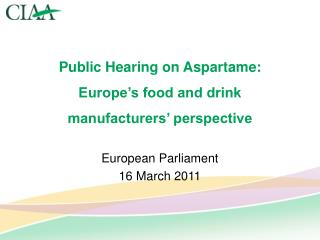 Public Hearing on Aspartame: Europe�s food and drink manufacturers� perspective