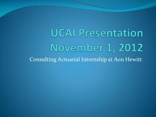 UCAI Presentation November 1, 2012