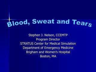 Stephen J. Nelson, CCEMTP Program Director STRATUS Center for Medical Simulation