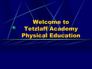 Welcome to  Tetzlaff Academy Physical Education