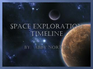 SPACE EXPLORATION TIMELINE BY:  Abby Norton