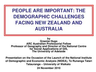 PEOPLE ARE IMPORTANT: THE DEMOGRAPHIC CHALLENGES FACING NEW ZEALAND AND AUSTRALIA