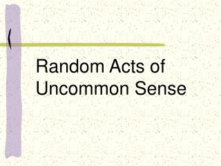 Random Acts of Uncommon Sense