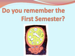 Do you remember the First Semester?