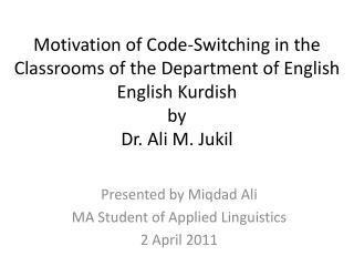 Presented by  Miqdad  Ali MA Student of Applied Linguistics 2 April 2011