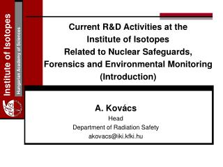 A. Kovács Head Department of Radiation Safety akovacs@iki.kfki.hu