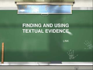 FINDING AND USING TEXTUAL EVIDENCE