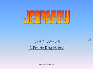 Unit 2, Week 3 A Prairie Dog Home
