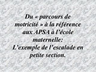 Du   parcours de motricit      la r f rence aux APSA   l  cole maternelle: L exemple de l escalade en petite section.