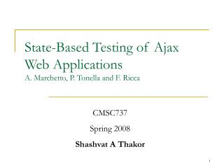State-Based Testing of Ajax Web Applications A. Marchetto, P. Tonella and F. Ricca