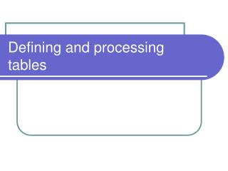 Defining and processing tables